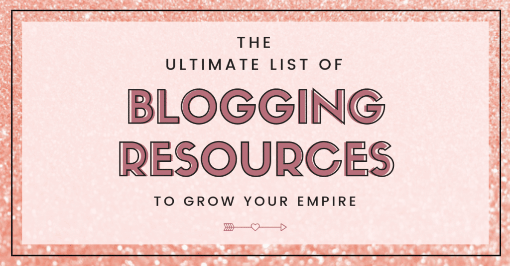 If you're serious about blogging, you're gonna need some serious tools. This ultimate list of blogging resources will provide you with the right tools to grow your empire. #Blogging #BloggingTips #BloggingTools #BloggingResources